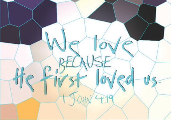 1 John 4:19 - We love because He first loved us.