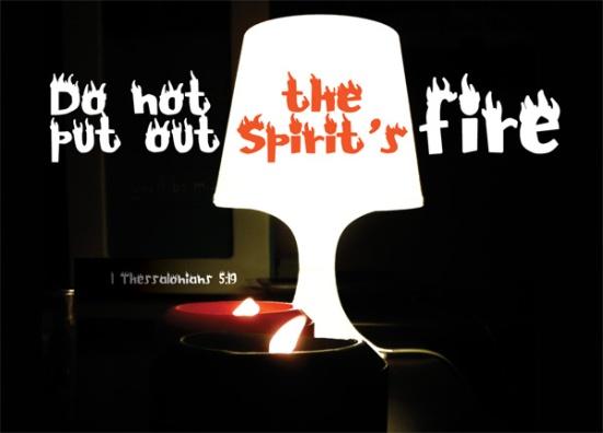 1 Thessalonians 5:19 - Do not put out the Spirit's fire;
