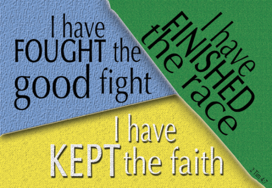 2 Timothy 4:7 - I have fought the good fight, I have finished the race, I have kept the faith.