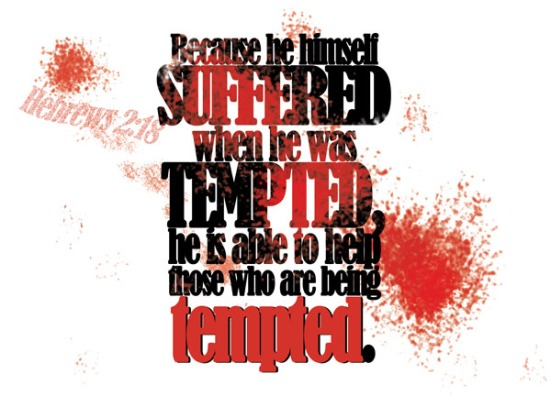 Hebrews 2:18 - Because he himself suffered when he was tempted, he is able to help those who are being tempted.