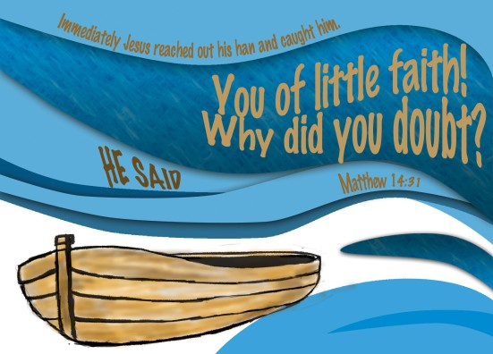 "Matthew 14:31 - Immediately Jesus reached out his hand and caught him. ""You of little faith,"" he said, ""why did you doubt?"""