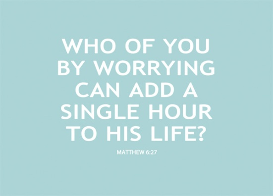 Matthew 6:27 - Who of you by worrying can add a single hour to his life?
