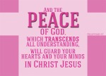 Philippians 4:7 - And the peace of God which transcends all understanding will guard your hearts and your minds in Christ Jesus.