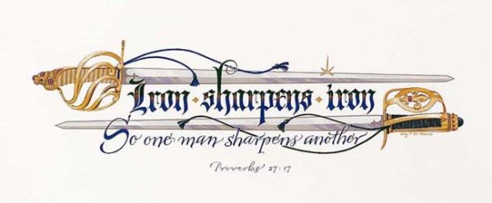Proverbs 27:17 - As iron sharpens iron, so one man sharpens another.