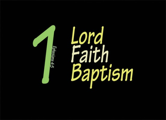 Ephesians 4:5 - One Lord, one faith, one baptism.