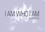 Exodus 3:14 - I am who I am.