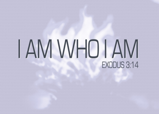 "Exodus 3:14 - God said to Moses, ""I AM WHO I AM. This is what you are to say to the Israelites: 'I AM has sent me to you.'"""