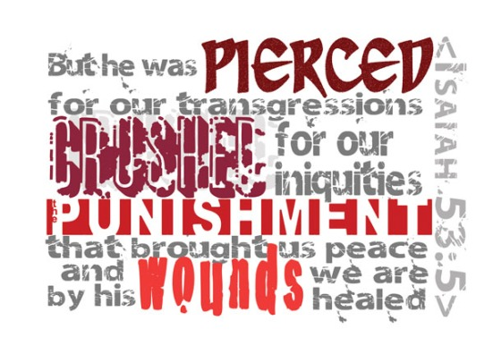 Isaiah 53:5 -But he was pierced for our transgressions, he was crushed for our iniquities; the punishment that brought us peace was upon him, and by his wounds we are healed.