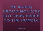 Proverbs 3:34 - He mocks proud mockers but gives grace to the humble.