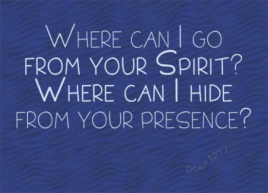 Psalm 139:7 - Where can I go from your Spirit? Where can I hide from your presence?