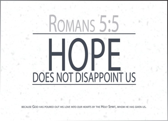 Romans 5:5 - And hope does not disappoint us, because God has poured out his love into our hearts by the Holy Spirit, whom he has given us.