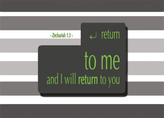 Zechariah 1:3 - Therefore tell the people: This is what the LORD Almighty says: 'Return to me,' declares the LORD Almighty, 'and I will return to you,' says the LORD Almighty.