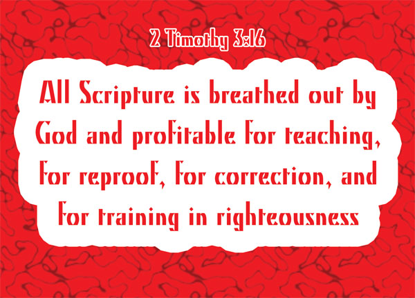 2 Timothy 3:16 - All Scripture is God-breathed and is useful for teaching, rebuking, correcting and training in righteousness,