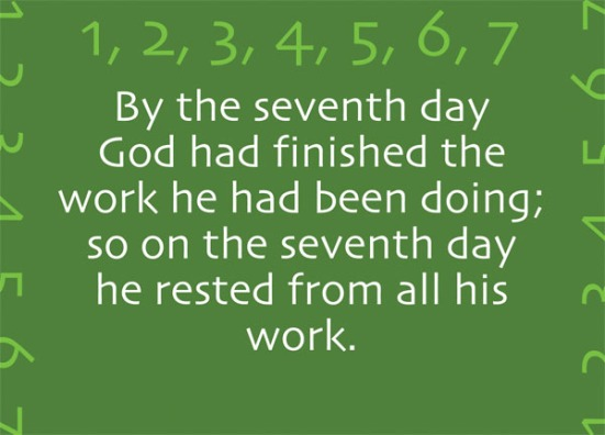 Genesis 2:2 - By the seventh day God had finished the work he had been doing; so on the seventh day he rested from all his work.