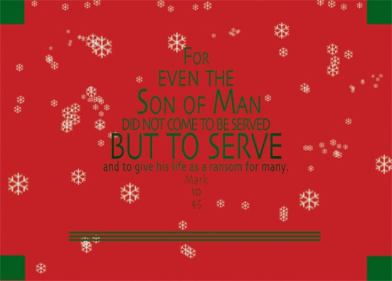 Mark 10:45 - For even the Son of Man came not to be served, but to serve, and to give his life as a ransom for many.