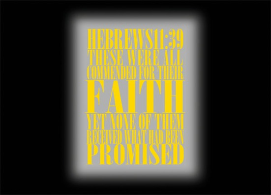 Hebrews 11:39 - These were all commended for their faith, yet none of them received what had been promised.