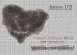 Jeremiah 17:9 - The heart is deceitful above all things and beyond cure. Who can understand it?