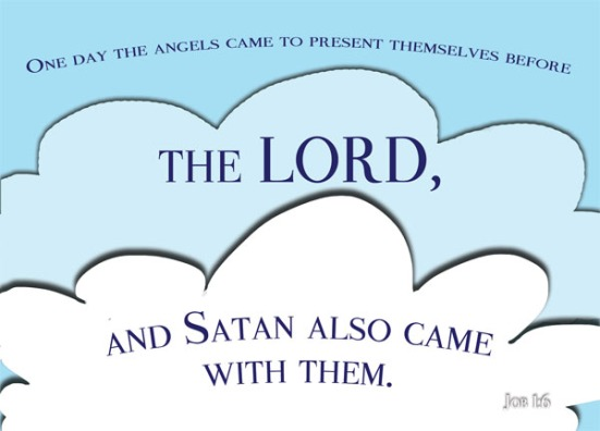 Job 1:6 - One day the angels came to present themselves before the LORD, and Satan also came with them.