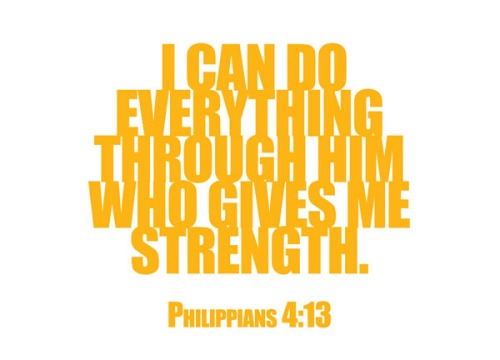 Philippians 4:13 - I can do everything through him who gives me strength.