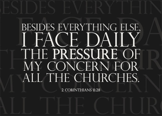 2 Corinthians 11:28 - Besides everything else, I face daily the pressure of my concern for all the churches.