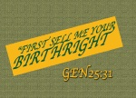 "Genesis 25:31 - Jacob replied, ""First sell me your birthright."""