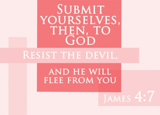 James 4:7 - Submit yourselves, then, to God. Resist the devil, and he will flee from you.
