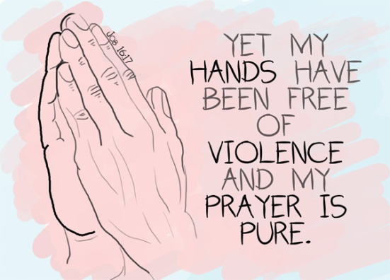 Job 16:17 - yet my hands have been free of violence and my prayer is pure.