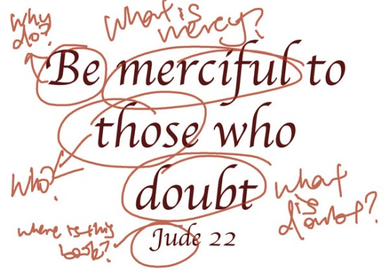 Jude 1:22 - Be merciful to those who doubt;
