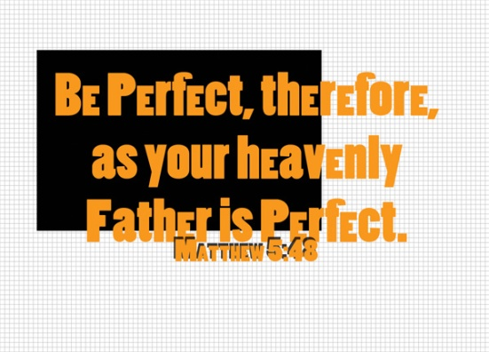 Matthew 5:48 - Be perfect, therefore, as your heavenly Father is perfect.