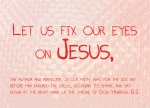 Hebrews12:2 - fixing our eyes on Jesus, the pioneer and perfecter of faith. For the joy set before him he endured the cross, scorning its shame, and sat down at the right hand of the throne of God.