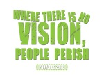 Proverbs 29:18 - Where there is no vision, the people perish: but he that keepeth the law, happy is he.