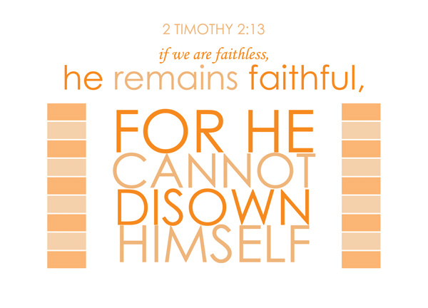 Timothy 2 13 if we are faithless he remains faithful for he
