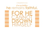 2 Timothy 2:13 - if we are faithless, he remains faithful, for he cannot disown himself.