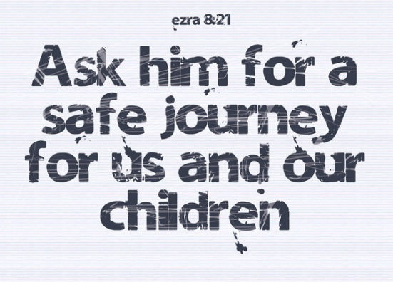 Ezra 8:21 - There, by the Ahava Canal, I proclaimed a fast, so that we might humble ourselves before our God and ask him for a safe journey for us and our children, with all our possessions.