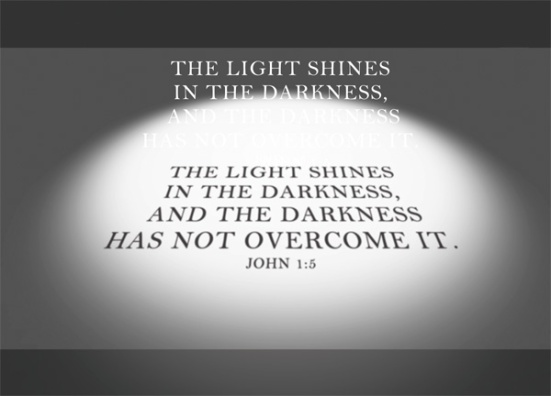 John 1:5 - The light shines in the darkness, and the darkness has not overcome it.