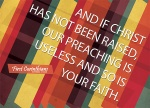 1 Corinthians 15:4 - And if Christ has not been raised, our preaching is useless and so is your faith.