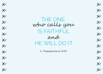 1 Thessalonians 5:24 - The one who calls you is faithful, and he will do it.