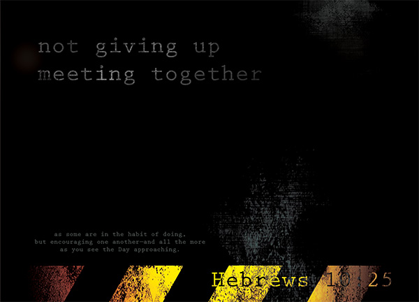 Hebrews 10:25 - not giving up meeting together, as some are in the ...