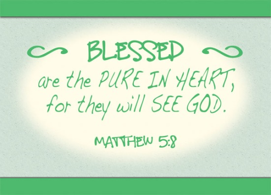 Matthew 5:8 - Blessed are the pure in heart, for they will see God.