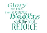 1 Chronicles 16:10 - Glory in his holy name; let the hearts of those who seek the Lord rejoice.