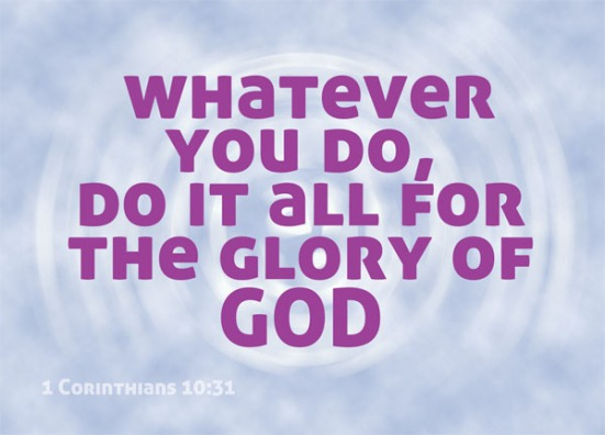 Image result for whatever you do do it all for the glory of god