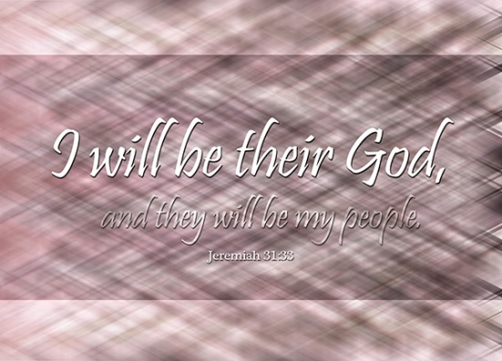 "Jeremiah 31:33 - ""This is the covenant I will make with the house of Israel after that time,"" declares the Lord. ""I will put my law in their minds and write it on their hearts. I will be their God, and they will be my people."