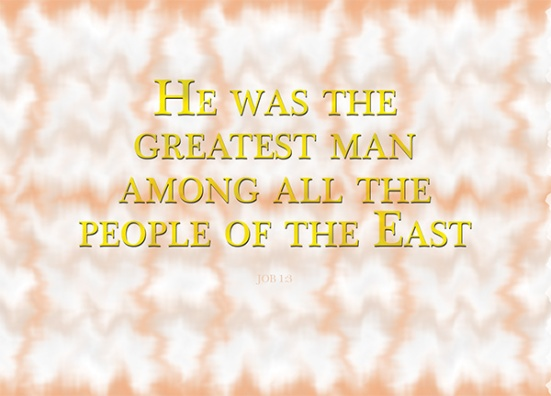 Job 1:3 - and he owned seven thousand sheep, three thousand camels, five hundred yoke of oxen and five hundred donkeys, and had a large number of servants. He was the greatest man among all the people of the East.