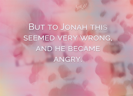 Jonah 4:1 - But to Jonah this seemed very wrong, and he became angry.
