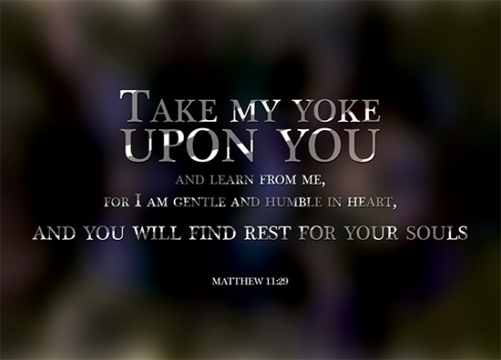 Matthew 11:29 - Take my yoke  upon you  and learn from me,  for I am gentle and humble in heart,  and you will find rest for your souls.