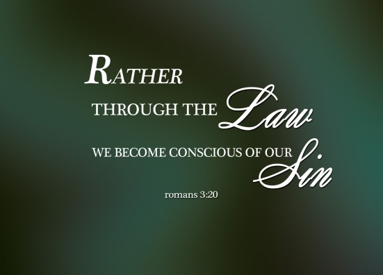 Romans 3:20 - Therefore no one will be declared righteous in God's sight by the works of the law; rather, through the law we become conscious of our sin.