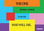 Ezekiel 18:20 - The one who sins is the one who will die. The child will not share the guilt of the parent, nor will the parent share the guilt of the child. The righteousness of the righteous will be credited to them, and the wickedness of the wicked will be charged against them.