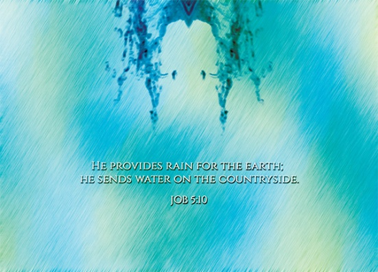 Job 5:10 - He provides rain for the earth; he sends water on the countryside.