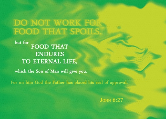 John 6:27 - Do not work for food that spoils, but for food that endures to eternal life, which the Son of Man will give you. For on him God the Father has placed his seal of approval.