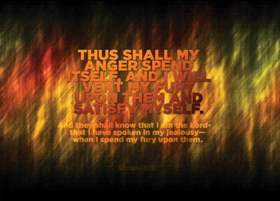Ezekiel 5:13 - Thus shall my anger spend itself, and I will vent my fury upon them and satisfy myself.